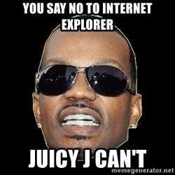 Juicy J - you say no to internet explorer juicy j can't
