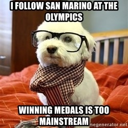 hipster dog - I follow San Marino at the Olympics Winning medals is too mainstream