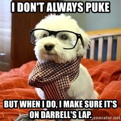 hipster dog - I don't always puke but when I do, I make sure it's on Darrell's lap.