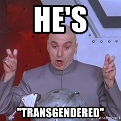 """Dr. Evil Air Quotes - He's """"Transgendered"""""""