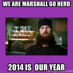 Jase Robertson - We are marshall go herd 2014 is  our year