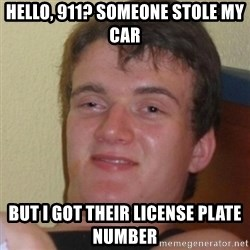 Stoner Stanley - Hello, 911? Someone stole my car But I got their license plate number