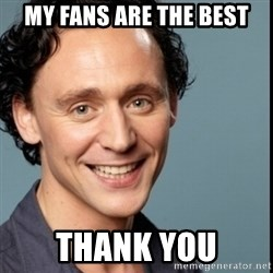 Nice Guy Tom Hiddleston - My fans are the best Thank you