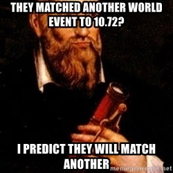 Nostradamus - they matched another world event to 10.72? i predict they will match another