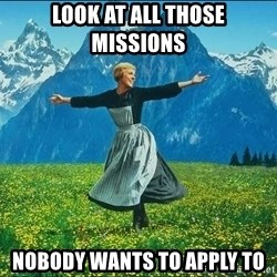 Look at all the things - look at all those missions nobody wants to apply to