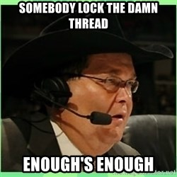 Jim Ross - SOMEBODY LOCK THE DAMN THREAD ENOUGH'S ENOUGH