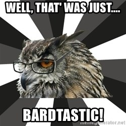 ITCS Owl - Well, that' was just.... Bardtastic!