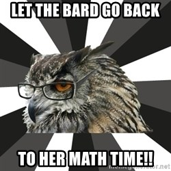 ITCS Owl - Let the Bard go back  To her Math time!!