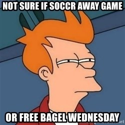 Not sure if troll - not sure if soccr away game or free bagel wednesday