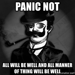 noir-adviser - PANIC NOT all will be well and all manner of thing will be well