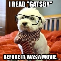 """hipster dog - I read """"Gatsby"""" before it was a movie."""
