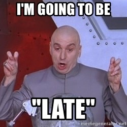 """Dr. Evil Air Quotes - I'm going to be  """"Late"""""""