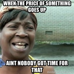 sweet brown ios - When the price of something goes up aint nobody got time for that