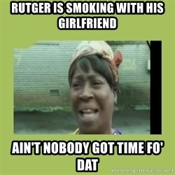 Sugar Brown - Rutger is smoking with his girlfriend ain't nobody got time fo' dat