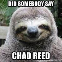 Sexual Sloth - Did somebody say Chad reed