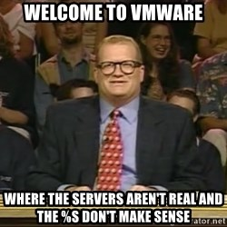 DrewCarey - WELCOME TO VMWARE Where the servers aren't real and the %s don't make sense
