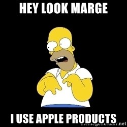 look-marge - Hey look marge I use apple products