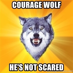 Courage Wolf - Courage wolf He's not scared