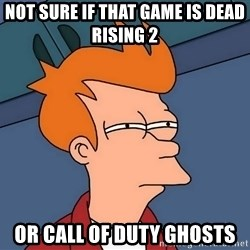 Futurama Fry - Not sure if that game is dead rising 2  or call of duty ghosts