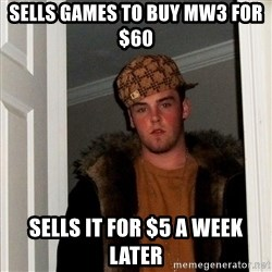 Scumbag Steve - sells games to buy mw3 for $60 sells it for $5 a week later