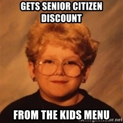60 Year-Old Girl - Gets senior citizen discount from the kids menu