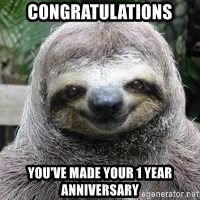 Sexual Sloth - CONGRATULATIONS YOU'VE MADE YOUR 1 YEAR ANNIVERSARY