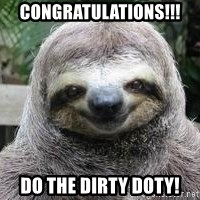 Sexual Sloth - COngratulations!!! Do the dirty DOTY!