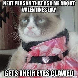 Valentines Day Tard - Next person that ask me about Valentines Day Gets their eyes clawed