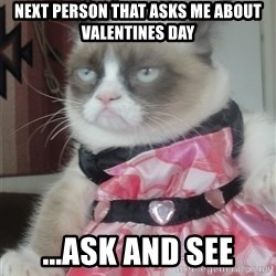 Valentines Day Tard - Next person that asks me about Valentines Day ...ask and see