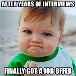 Victory Baby - after years of interviews Finally got a job offer