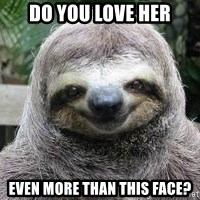 Sexual Sloth - do you love her even more than this face?