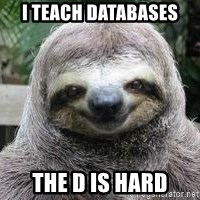 Sexual Sloth - I TEACH DATABASES THE D IS HARD