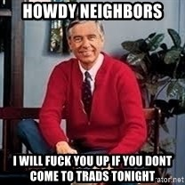 MR ROGERS HAPPY SWEATER - Howdy Neighbors  I will fuck you up if you dont come to trads tonight