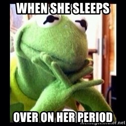 Kermit funny - When she sleeps Over on her period