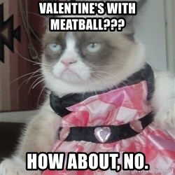 Valentines Day Tard - Valentine's with meatball??? How about, no.