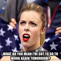 Ashley Wagner Shocker -  What do You mean I've got to go to work again tomorrow?