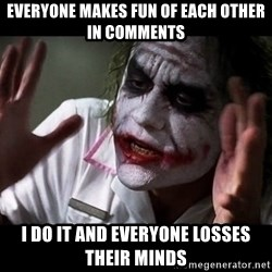 joker mind loss - everyone makes fun of each other in comments i do it and everyone losses their minds