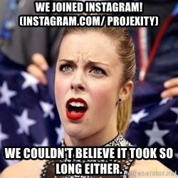 Ashley Wagner Shocker - we joined INSTAGRAM! (instagram.com/ PROJEXITY) we couldn't believe it took so long either.