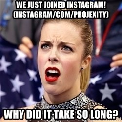 Ashley Wagner Shocker - We just joined instagram! (instagram/com/projexity) why did it take so long?