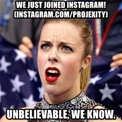Ashley Wagner Shocker - we just joined instagram! (instagram.com/projexity) unbelievable, we know.