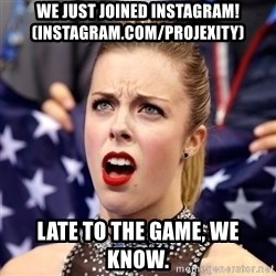 Ashley Wagner Shocker - WE JUST JOINED INSTAGRAM! (INSTAGRAM.COM/PROJEXITY) late to the game, we know.