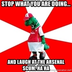 Arsenal Dinosaur - stop what you are doing... and laugh at the arsenal scum. HA HA