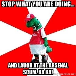 Arsenal Dinosaur - STOP WHAT YOU ARE DOING... AND LAUGH AT THE ARSENAL SCUM. HA HA!