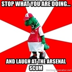 Arsenal Dinosaur - STOP WHAT YOU ARE DOING... AND LAUGH AT THE ARSENAL SCUM