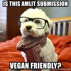 hipster dog - Is this amlit submission vegan friendly?
