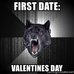 Insanity Wolf - First date: Valentines Day