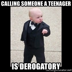 Baby Godfather - Calling someone a teenager is derogatory