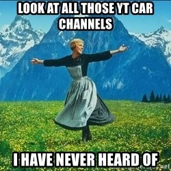 Look at all the things - look at all those yt car channels i have never heard of