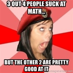 Comunist Stupid Facebook Girl - 3 out 4 people suck at math... but the other 2 are pretty good at it