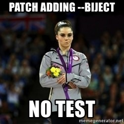 Unimpressed McKayla Maroney - patch adding --biject No test